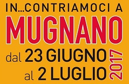 In...contriamoci a Mugnano<br>June 23rd/July 2nd 2017