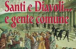 Santi e Diavoli...e gente comune<br>30 Settembre/9 Giugno